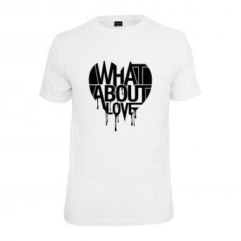 WHAT ABOUT LOVE - T-Shirt
